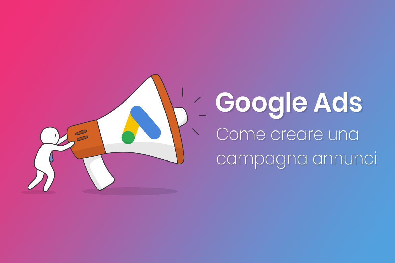Come si crea una campagna annunci di Google?